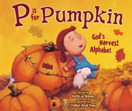 P Is for Pumpkin: God's Harvest Alphabet