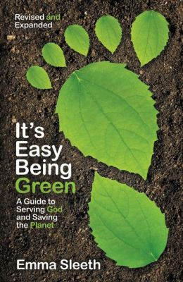 It's Easy Being Green: A Teen's Guide to Serving God and Saving the Planet