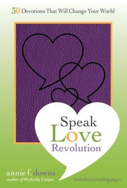 Speak Love Revolution: 30 Devotions that Will Change Your World