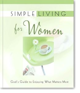 Simple Living for Women: God's Guide to Enjoying What Matters Most