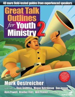 Great Talk Outlines for Youth Ministry 2: 40 More Field-Tested Guides from Experienced Speakers