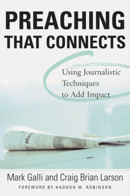 Preaching That Connects: Using Techniques of Journalists to Add Impact