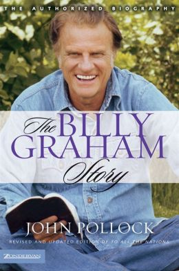 The Billy Graham Story: Revised and Updated Edition of To All the Nations