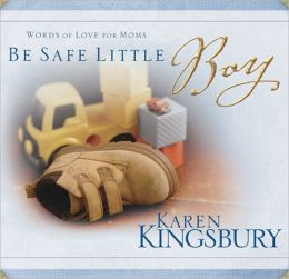 Be Safe Little Boy: Words of Love for Moms
