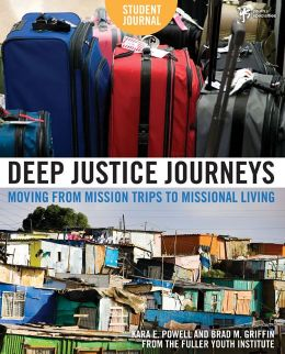 Deep Justice Journeys Student Journal: Moving from Mission Trips to Missional Living