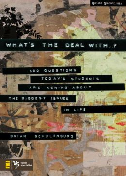 What's the Deal With ...?: 500 Questions Today's Students Are Asking about the Biggest Issues in Life