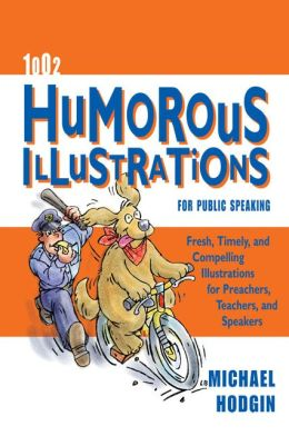 1002 Humorous Illustrations for Public Speaking: Fresh, Timely, Compelling Illustrations for Preachers, Teachers, and Speakers