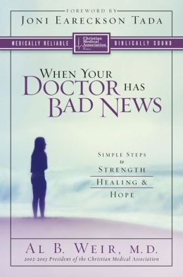 When Your Doctor Has Bad News: Simple Steps to Strength, Healing, and Hope