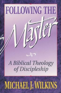 Following the Master: A Biblical Theology of Discipleship