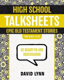 High School TalkSheets, Epic Old Testament Stories: 52 Ready-to-Use Discussions