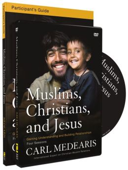 Muslims, Christians, and Jesus Study Pack: Gaining Understanding and Building Relationships [With DVD]