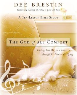 The God of All Comfort Bible Study Guide: Finding Your Way into His Arms Through Scripture and Song
