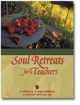 Soul Retreats for Teachers: 15 Minute Meditations to Revive and Refresh Your Day