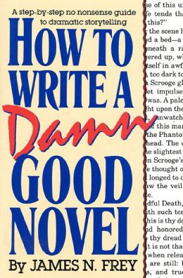 How to Write a Damn Good Novel: A Steb-By-Step No Nonsense Guide to Dramatic Storytelling