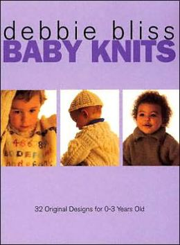 Baby Knits: 32 Original Designs for 0-3 Year Olds