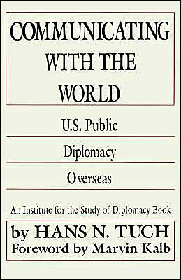 Communicating with the World: U. S. Public Diplomacy Overseas