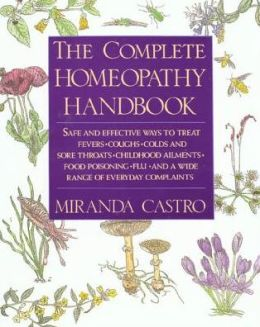 The Complete Homeopathy Handbook : A Guide to Everyday Health Care
