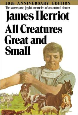All Creatures Great and Small: The Warm and Joyful Memoirs of an Animal Doctor