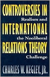 Controversies in International Relations Theory: Realism and the Neoliberal Challenge