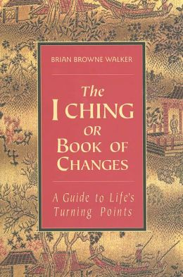 I Ching or Book of Changes: A Guide to Life's Turning Points