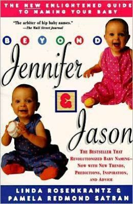 Beyond Jennifer and Jason: The New Enlightened Guide To Naming Your Baby