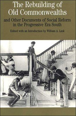 The Rebuilding of Old Commonwealths: And Other Documents of Social Reform in the Progressive Era South