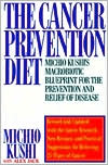 Cancer Prevention Diet: Michio Kushi's Nutritional Blueprint for the Relief & Prevention of Disease