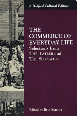 Commerce of Everyday Life: Selections from the Tatler and the Spectator
