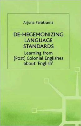 De-Hegemonizing Language Standards: Learning from (Post) Colonial Englishes about