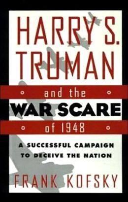 Harry S. Truman and the War Scare of 1948: A Successful Campaign to Deceive the Nation