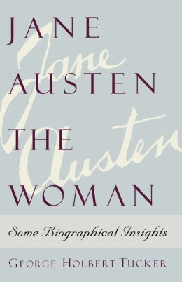 Jane Austen the Woman: Some Biographical Insights: Some Biographical Insights