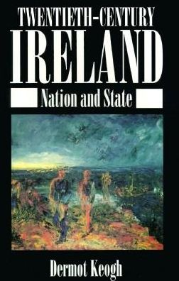 Twentieth-Century Ireland: Nation and State
