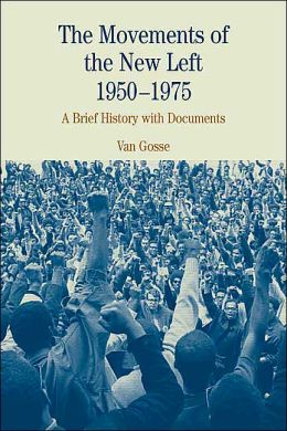 Movements of the New Left, 1950-1975: A Brief History with Documents (Bedford Series in History and Culture)