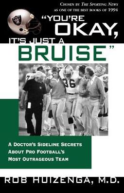 You're OK, It's Just A Bruise: A Doctor's Sideline Secrets About Pro Football's Most Outrageous Team