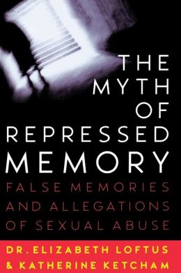 Myth of Repressed Memory: False Memories and Allegations of Sexual Abuse