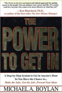 Power to Get In: Using the Circle of Leverage System to Get in Anyone's Door Faster, More Effectively and with Less Expense