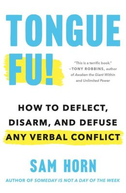 Tongue Fu!: How to Deflect, Disarm, & Difuse Any Verbal Conflict