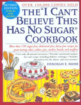 I Can't Believe This Has No Sugar Cookbook