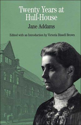 Twenty Years at Hull-House: by Jane Addams