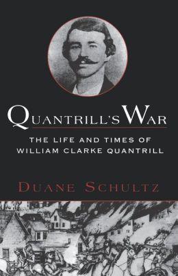 Quantrill's War: The Life & Times Of William Clarke Quantrill, 1837-1865