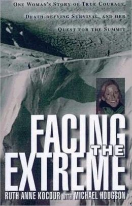 Facing the Extreme: One Woman's Story of True Courage, Death-Defying Survival, and Her Quest for the Summit