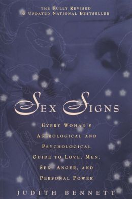 Sex Signs: Every woman's astrological and psychological guide to love, men, sex, anger and personal power