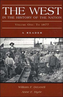 West in the History of the Nation: A Reader, Volume One: To 1877