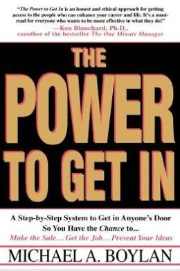 Power to Get in: A Step-By-Step System to Get in Anyone's Door So You Have the Chance To... Make the Sale... Get the Job... Present You