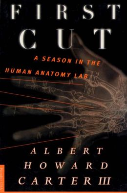 First Cut: A Season in the Human Anatomy Lab