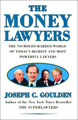 The Money Lawyers: The Go-for-Broke World of Today's Wealthiest and Most Controversial Litigators