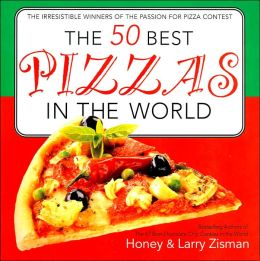 50 Best Pizzas in the World: The Irresistible Winners of the Passion for Pizza Contest
