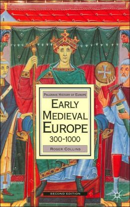 Early Medieval Europe 300-1000 (Palgrave History of Europe Series)