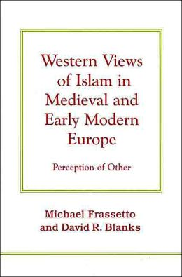 Western Views of Islam in Medieval and Early Modern Europe: Perception of Other