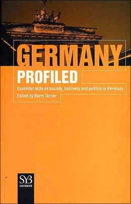 Germany Profiled: Essential Facts on Society, Business, and Politics in Germany